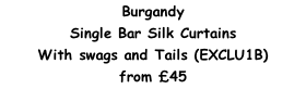 Burgandy Single Bar Silk Curtains  With swags and Tails (EXCLU1B) from £45