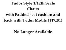 Tudor Style 1/12th Scale Chairs with Padded seat cushion and back with Tudor Motifs (TPC01)   No Longer Available